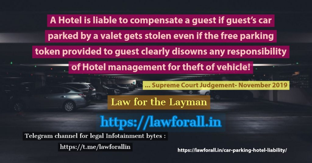 A Hotel has liability to compensate a guest if guest's car parked by a valet gets stolen even if the free parking token provided to guest clearly disowns any responsibility of Hotel management for theft of vehicle!